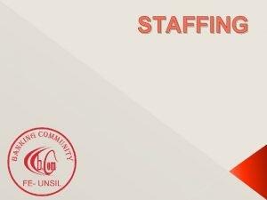 STAFFING Proses staffing Kegiatan pengisian dari tingkat manajer