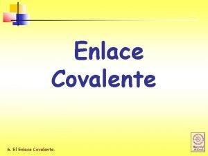 Enlace Covalente 6 El Enlace Covalente Estructuras de