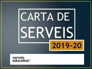 CARTA DE SERVEIS 2019 20 SERVEIS EDUCATIUS DE