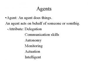 Agents Agent An agent does things An agent