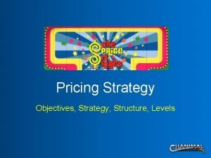 Pricing Strategy Objectives Strategy Structure Levels Pricing Overview