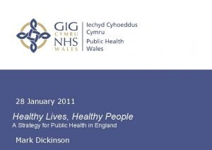 28 January 2011 Healthy Lives Healthy People A
