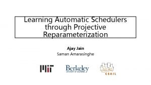 Learning Automatic Schedulers through Projective Reparameterization Ajay Jain
