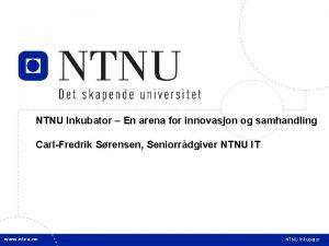 1 NTNU Inkubator En arena for innovasjon og