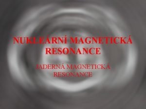 NUKLERN MAGNETICK RESONANCE JADERN MAGNETICK RESONANCE TEORETICK ZKLAD