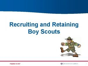 Recruiting and Retaining Boy Scouts 1 Recruiting Growing