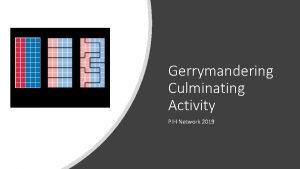 Gerrymandering Culminating Activity PIH Network 2019 Task Determine