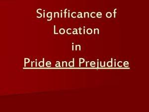 Significance of Location in Pride and Prejudice Significance