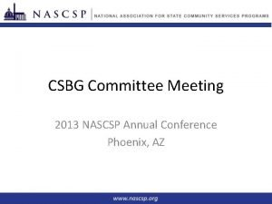 CSBG Committee Meeting 2013 NASCSP Annual Conference Phoenix