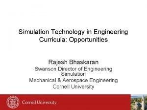 Simulation Technology in Engineering Curricula Opportunities Rajesh Bhaskaran