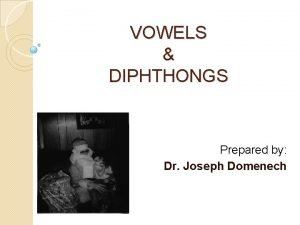 VOWELS DIPHTHONGS Prepared by Dr Joseph Domenech The