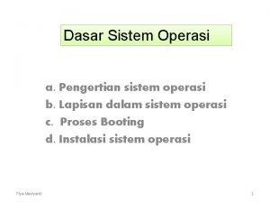 Dasar Sistem Operasi a Pengertian sistem operasi b