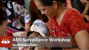 AEFI Surveillance Workshop for Medical Officers Objective 1