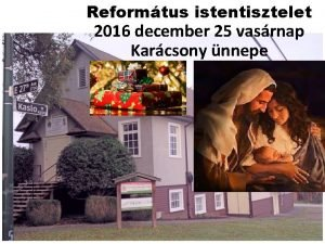Reformtus istentisztelet 2016 december 25 vasrnap Karcsony nnepe