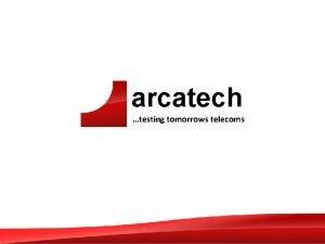 arcatech testing tomorrows telecoms arcatech testing tomorrows telecoms