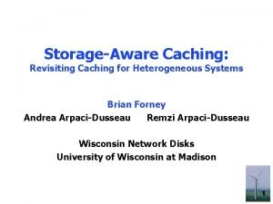StorageAware Caching Revisiting Caching for Heterogeneous Systems Brian