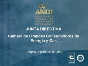 JUNTA DIRECTIVA Cmara de Grandes Consumidores de Energa