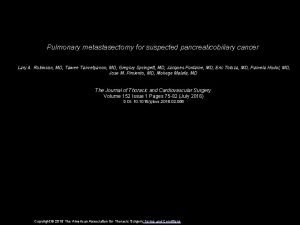 Pulmonary metastasectomy for suspected pancreaticobiliary cancer Lary A