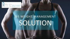 TLS WEIGHT MANAGEMENT SOLUTION OBESITY STUDIES FINDYOURFIT TLS