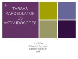 TRSAS KAPCSOLATOK S AKTV IDSDS Huszti va Debreceni
