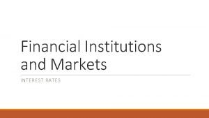 Financial Institutions and Markets INTEREST RATES Nominal and