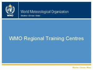 WMO Regional Training Centres Alternatively Educating and training