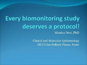 Every biomonitoring study deserves a protocol Monica Neri