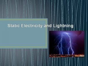 Static Electricity and Lightning Reminder Static electricity results