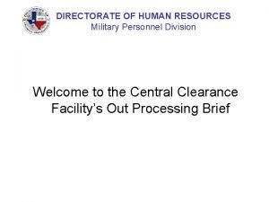 DIRECTORATE OF HUMAN RESOURCES Military Personnel Division Welcome