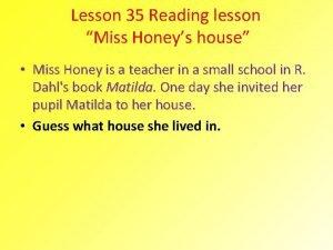 Lesson 35 Reading lesson Miss Honeys house Miss