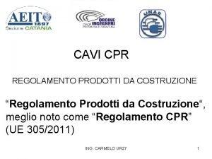 CAVI CPR REGOLAMENTO PRODOTTI DA COSTRUZIONE Regolamento Prodotti