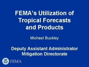 FEMAs Utilization of Tropical Forecasts and Products Michael
