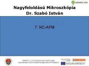 Nagyfelolds Mikroszkpia Dr Szab Istvn 7 NCAFM TMOP4