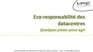 Ecoresponsabilit des datacentres Quelques pistes pour agir Ecoresponsabilit