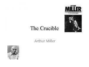 The Crucible Arthur Miller Arthur Miller The son