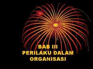 BAB III PERILAKU DALAM ORGANISASI Pentingnya Perilaku Organisasi