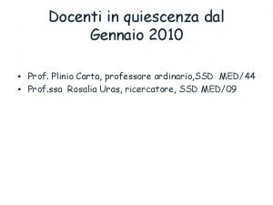 Docenti in quiescenza dal Gennaio 2010 Prof Plinio