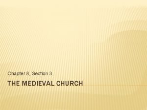 Chapter 8 Section 3 THE MEDIEVAL CHURCH SPREAD