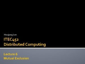 Hwajung Lee ITEC 452 Distributed Computing Lecture 6