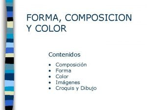 FORMA COMPOSICION Y COLOR Contenidos Composicin Forma Color