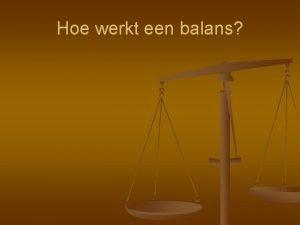 Hoe werkt een balans Wat is een balans