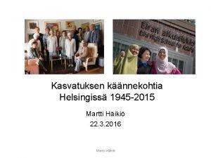 Kasvatuksen knnekohtia Helsingiss 1945 2015 Martti Hiki 22