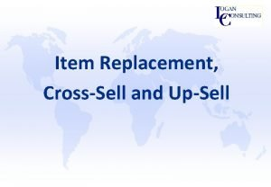 Item Replacement CrossSell and UpSell Agenda q Introduction