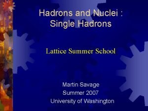 Hadrons and Nuclei Single Hadrons Lattice Summer School