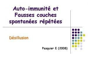 Autoimmunit et Fausses couches spontanes rptes Dsillusion Pasquier