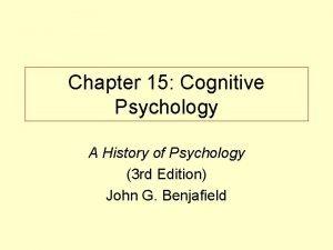 Chapter 15 Cognitive Psychology A History of Psychology
