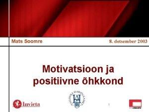 Mats Soomre 8 detsember 2003 Motivatsioon ja positiivne