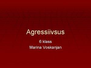 Agressiivsus 6 klass Marina Voskanjan Agressiivne kitumine Oma