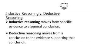 Inductive Reasoning v Deductive Reasoning Inductive reasoning moves