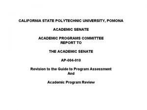 CALIFORNIA STATE POLYTECHNIC UNIVERSITY POMONA ACADEMIC SENATE ACADEMIC